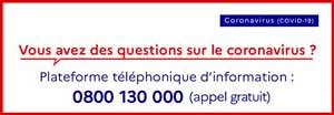 Pour toutes questions sur le COVID-19 appeler le 0800130000
